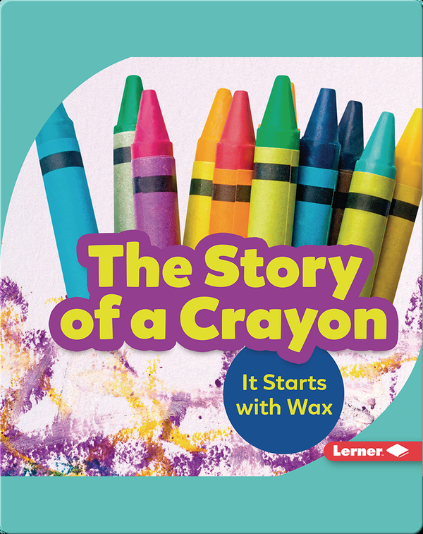 The Story of a Crayon: It Starts with Wax