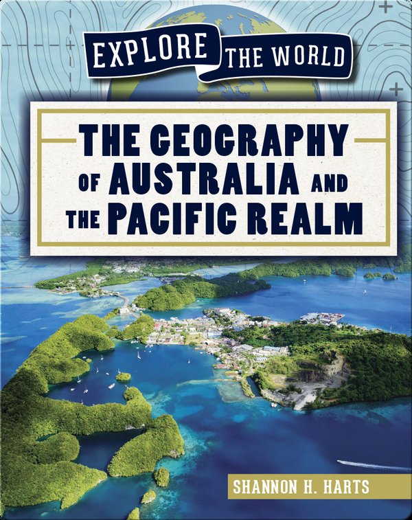 Explore the World: The Geography of Australia and the Pacific Realm
