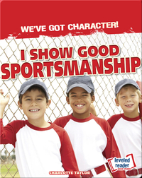 We've Got Character!: I Show Good Sportsmanship