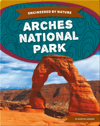 Engineered by Nature: Arches National Park