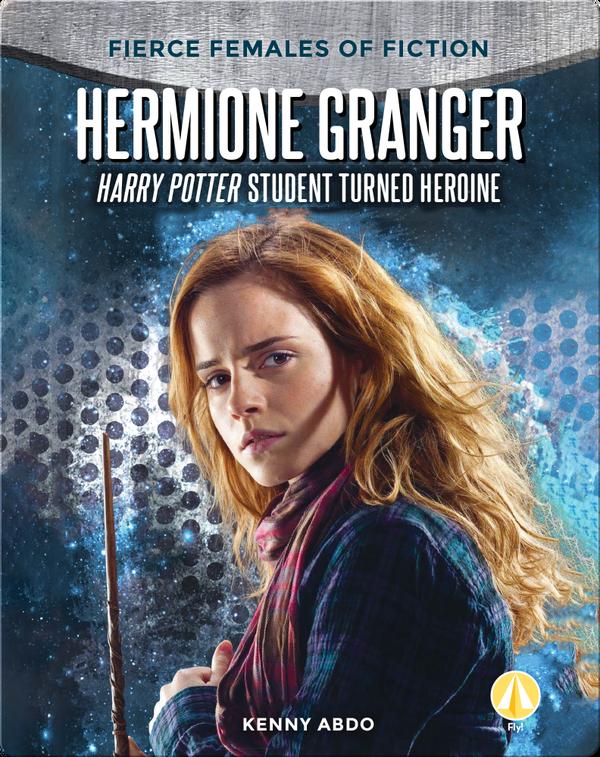 Hermione Granger: Harry Potter Student Turned Heroine