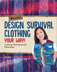 Design Survival Clothing Your Way!: Crafting Weatherproof Wearables