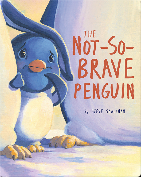 Not-So-Brave Penguin:  A Story About Overcoming Fears