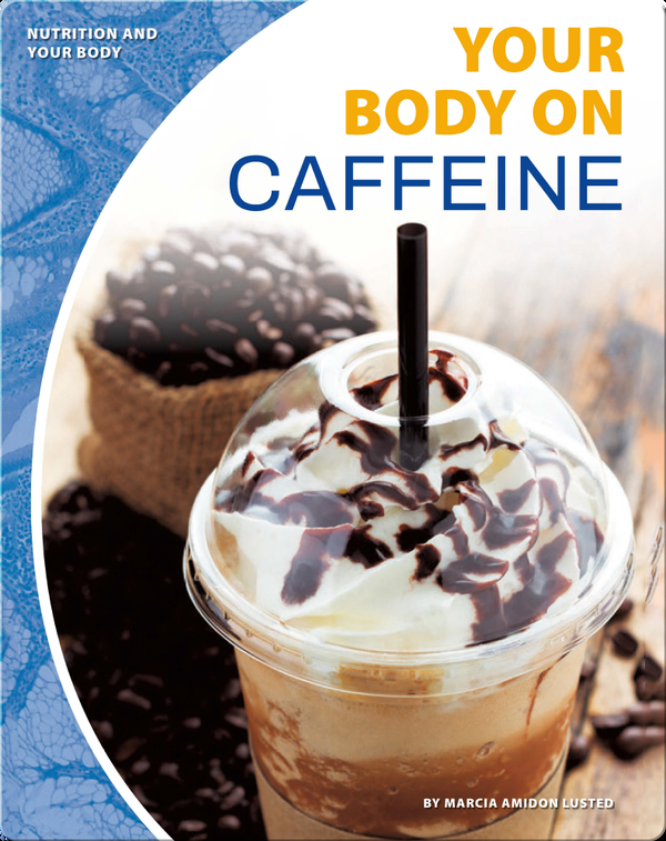 Nutrition and Your Body: Your Body on Caffeine