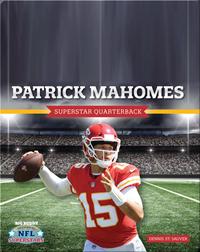 Patrick Mahomes: Superstar Quarterback