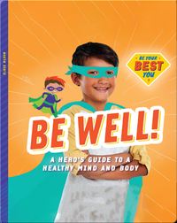 Be Well!: A Hero's Guide to a Healthy Mind and Body