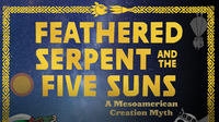Feathered Serpent and the Five Suns: A Mesoamerican Creation Myth