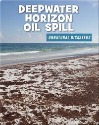 Unnatural Disasters: Deepwater Horizon Oil Spill