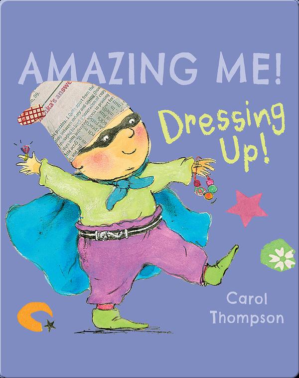 Amazing Me!: Dressing Up!