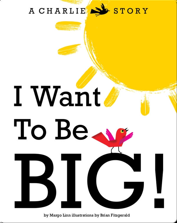 I Want to Be Big!: A Charlie Bird Story