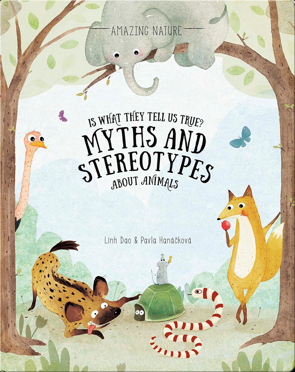 Is What They Tell Us True?: Myths and Stereotypes About Animals