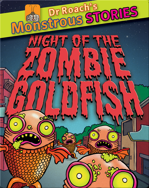 Dr Roach's Monstrous Stories: Night of the Zombie Goldfish