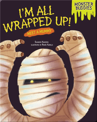 I'm All Wrapped Up!: Meet a Mummy