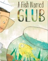 A Fish Named Glub