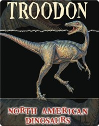 North American Dinosaurs: Troodon
