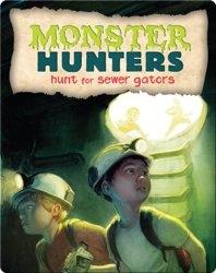 Monster Hunters Hunt for Sewer Gators