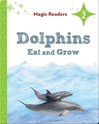 Magic Readers: Dolphins Eat and Grow
