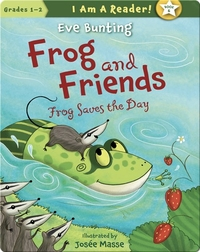 Frog and Friends: Frog Saves the Day
