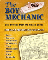 The Boy Mechanic: Best Projects from the Classic Series