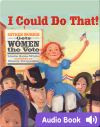 I Could Do That! Esther Morris Gets Women the Vote