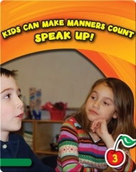Kids Can Make Manners Count: Speak Up!