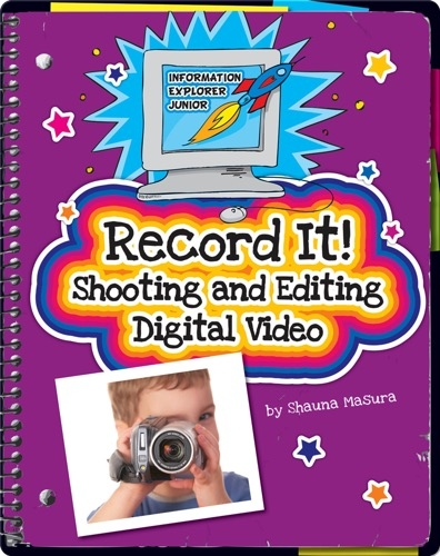 Record It! Shooting and Editing Digital Video