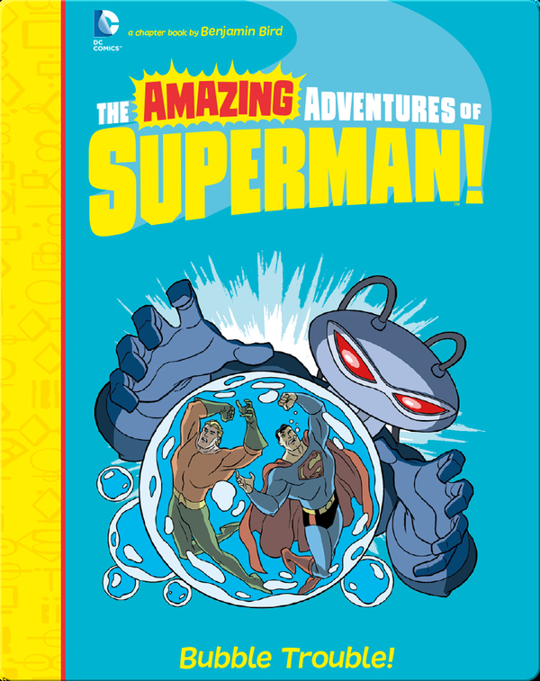 The Amazing Adventures of Superman!: Bubble Trouble!