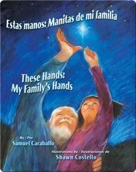 Estas manos: Manitas de mi familia / These Hands: My Family's Hands