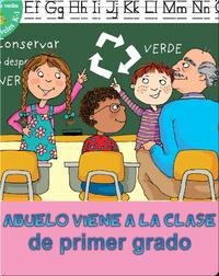 Abuelo Viene A La Clase De Primer Grado (Grandpa Comes To First Grade)