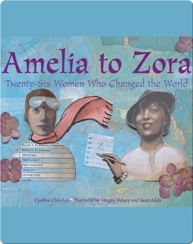 Amelia to Zora: Twenty-Six Women Who Changed the World