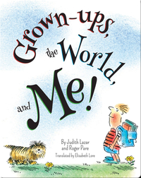 Grown-ups, the World, and Me!