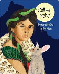 Call Me Ixchel: Mayan Goddess of the Moon