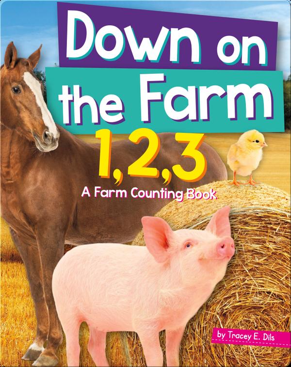 Down On The Farm 1,2,3: A Farm Counting Book
