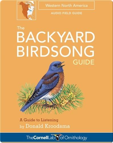 The Backyard Birdsong Guide: Western North America