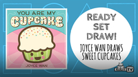 Ready Set Draw | YOU ARE MY CUPCAKE