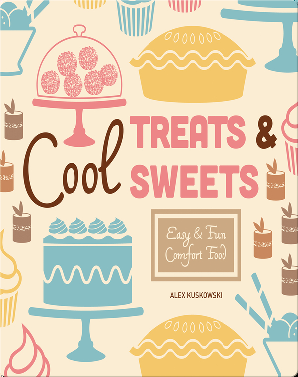 Cool Treat & Sweets: Easy & Fun Comfort Food