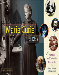 Marie Curie for Kids: Her Life and Scientific Discoveries