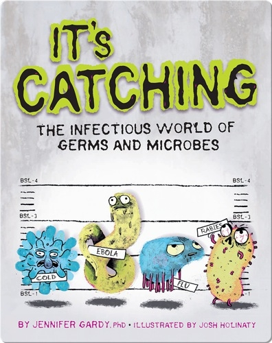 It's Catching! The Infectious World of Germs and Microbes