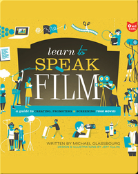 Learn to Speak Film: A Guide to Creating, Performing, and Promoting Your Movies