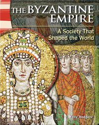 The Byzantine Empire: A Society That Shaped the World