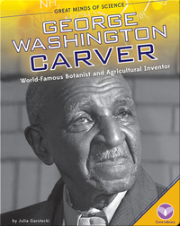 George Washington Carver: World-Famous Botanist and Agricultural Inventor