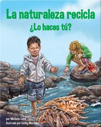La naturaleza recicla—¿Lo haces tú?
