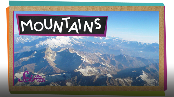 SciShow Kids: Where Do Mountains Come From?
