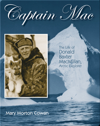 Captain Mac: The Life of Donald Baxter MacMillan, Arctic Explorer