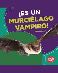 ¡Es un murciélago vampiro! (It's a Vampire Bat!)