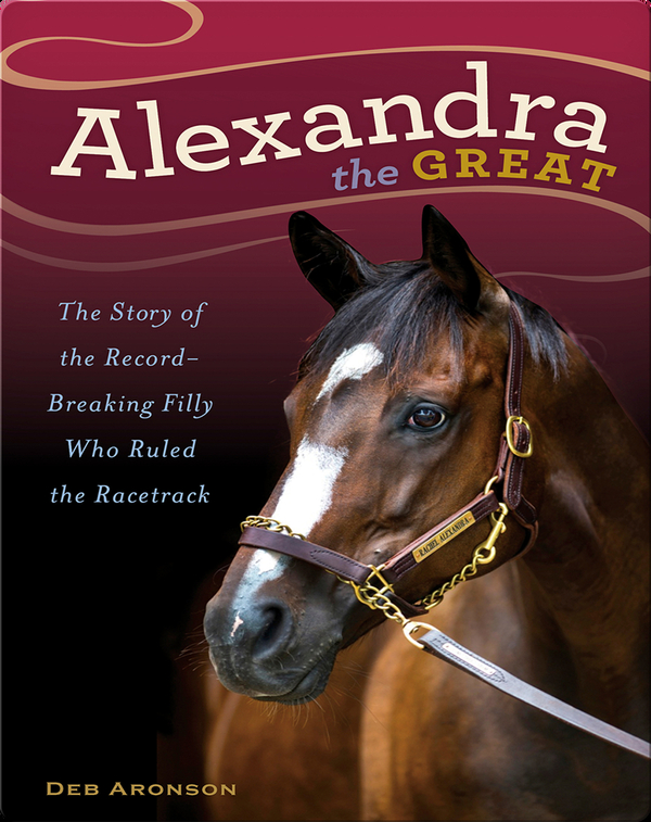 Alexandra the Great: The Story of the Record-Breaking Filly Who Ruled the Racetrack