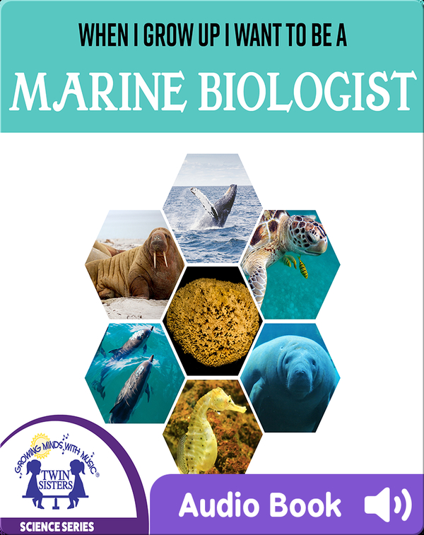 When I Grow Up I Want To Be A Marine Biologist