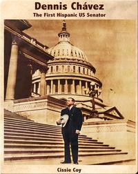 Dennis Chávez: The First Hispanic US Senator / El primer senador hispano de los Estados Unidos