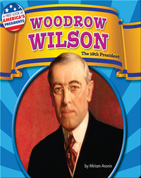 Woodrow Willson: The 28th President