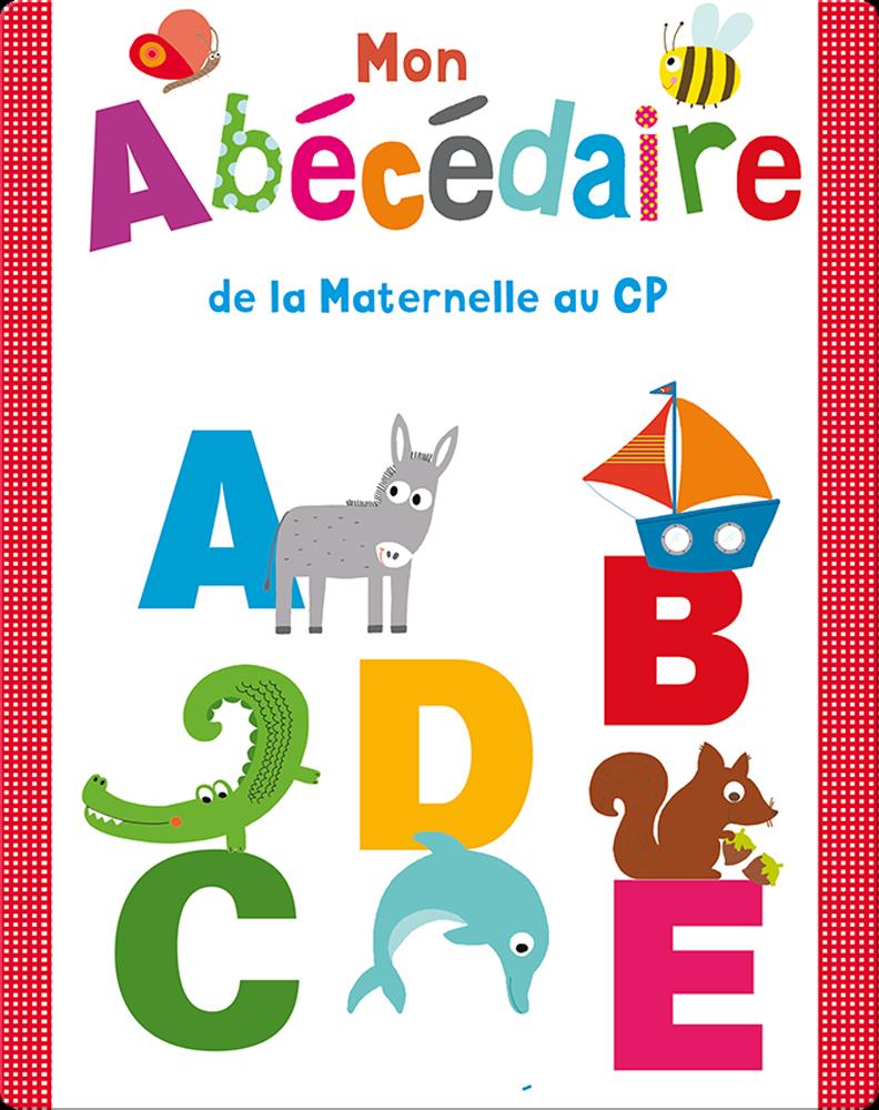 Mon Abecedaire De La Maternelle Au Cp Children S Book By Marie Deloste With Illustrations By Isabelle Chauvet Discover Children S Books Audiobooks Videos More On Epic